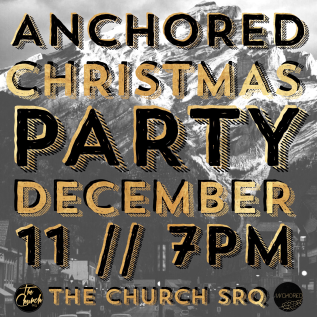 ANCHORED CHRISTMAS PARTY // DECEMBER 11